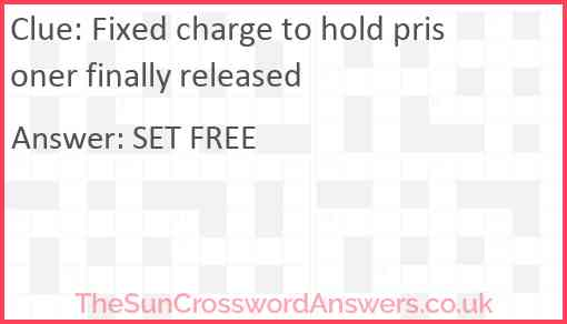 Fixed charge to hold prisoner finally released Answer
