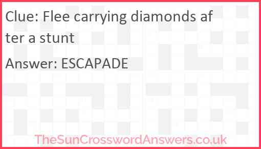 Flee carrying diamonds after a stunt Answer
