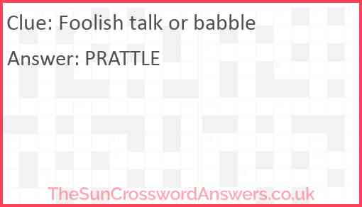 Foolish talk or babble Answer