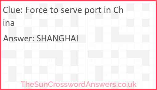 Force to serve port in China Answer