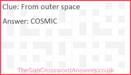 From outer space Answer