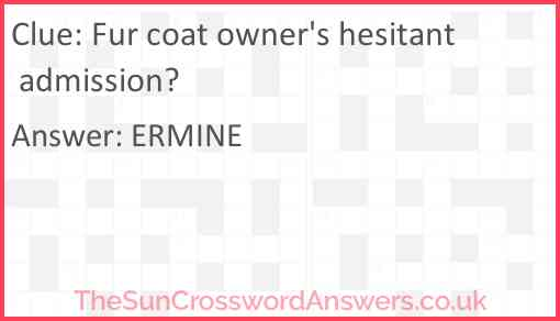 Fur coat owner's hesitant admission? Answer
