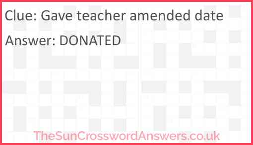 Gave teacher amended date Answer
