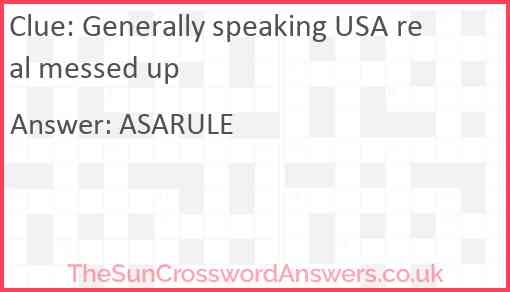 Generally speaking USA real messed up Answer