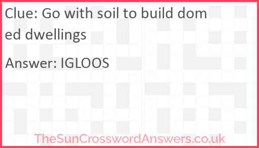 Go with soil to build domed dwellings Answer
