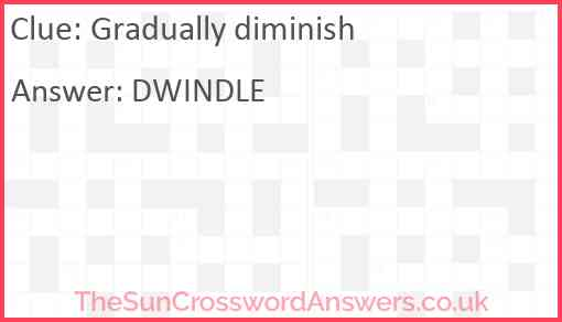 Gradually diminish Answer