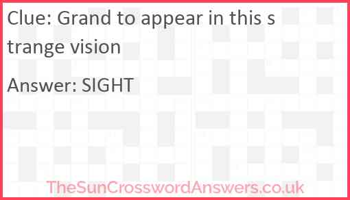 Grand to appear in this strange vision Answer