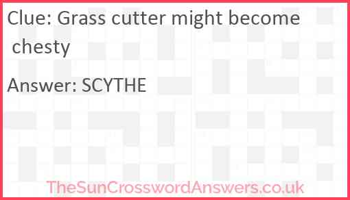 Grass cutter might become chesty Answer