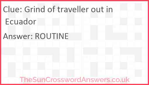 Grind of traveller out in Ecuador Answer