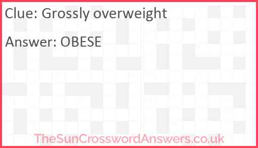 Grossly overweight Answer