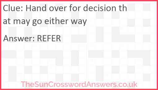 Hand over for decision that may go either way Answer