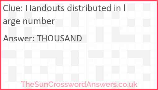 Handouts distributed in large number Answer