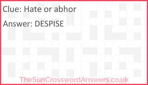 Hate or abhor Answer