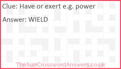 Have or exert e.g. power Answer