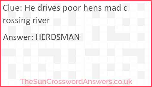 He drives poor hens mad crossing river Answer