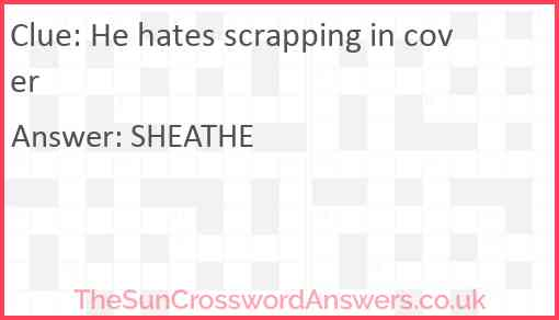 He hates scrapping in cover Answer