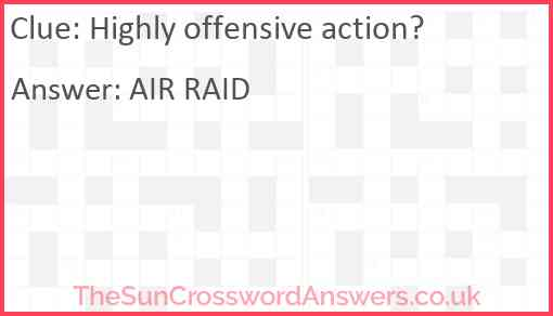 Highly offensive action? Answer