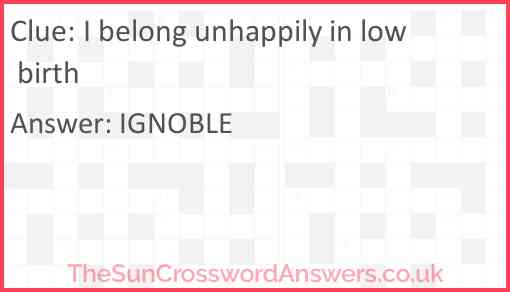 I belong unhappily in low birth Answer