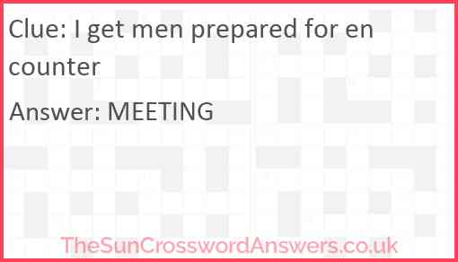 I get men prepared for encounter Answer