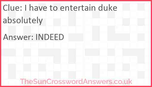 I have to entertain duke absolutely Answer