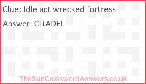Idle act wrecked fortress Answer