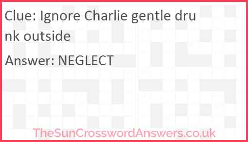 Ignore Charlie gentle drunk outside Answer