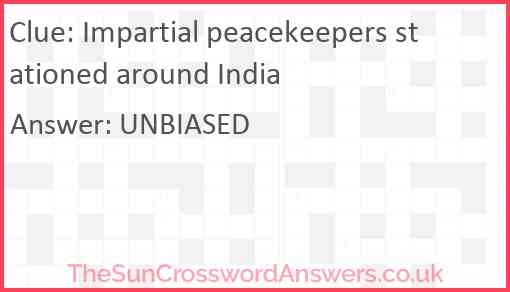 Impartial peacekeepers stationed around India Answer