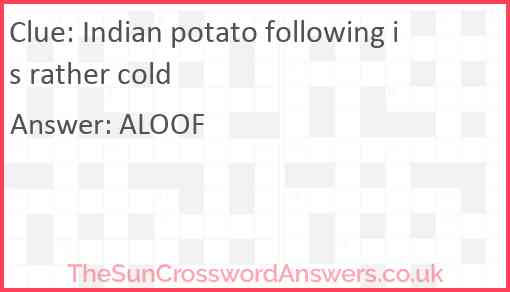Indian potato following is rather cold Answer