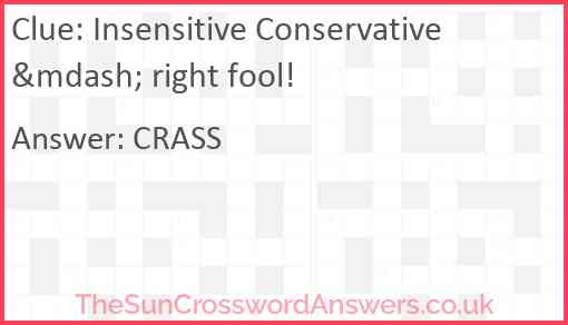 Insensitive Conservative — right fool! Answer