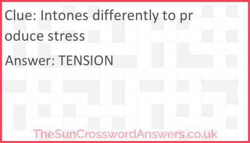 Intones differently to produce stress Answer