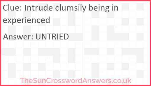Intrude clumsily being inexperienced Answer