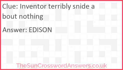 Inventor terribly snide about nothing Answer