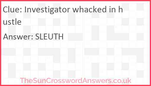 Investigator whacked in hustle Answer