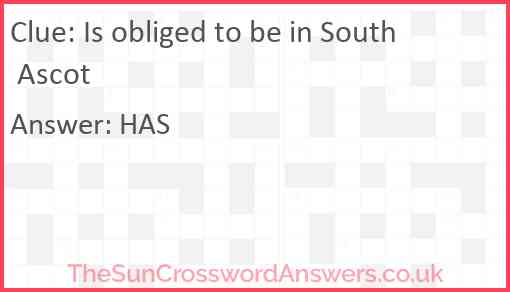 Is obliged to be in South Ascot Answer