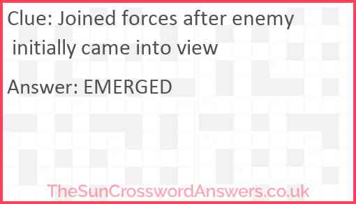 Joined forces after enemy initially came into view Answer