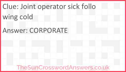 Joint operator sick following cold Answer