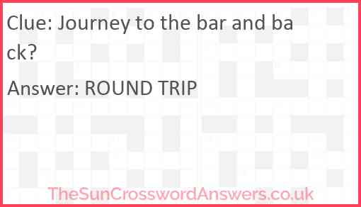 Journey to the bar and back? Answer