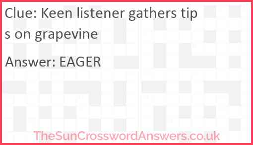 Keen listener gathers tips on grapevine Answer