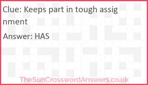 Keeps part in tough assignment Answer