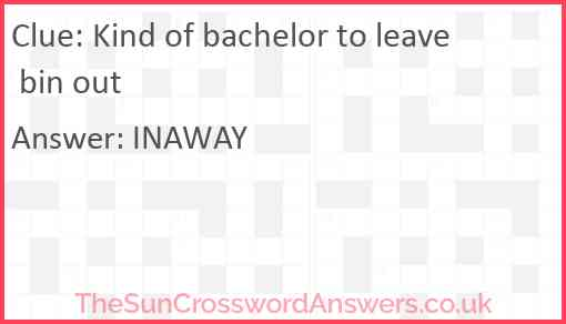 Kind of bachelor to leave bin out Answer