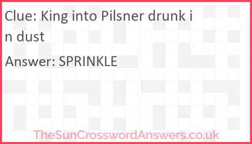 King into Pilsner drunk in dust Answer