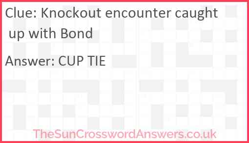 Knockout encounter caught up with Bond Answer