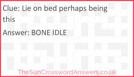Lie on bed perhaps being this? Answer
