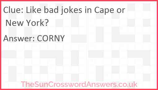 Like bad jokes in Cape or New York? Answer