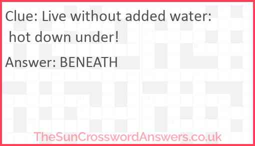 Live without added water: hot down under! Answer