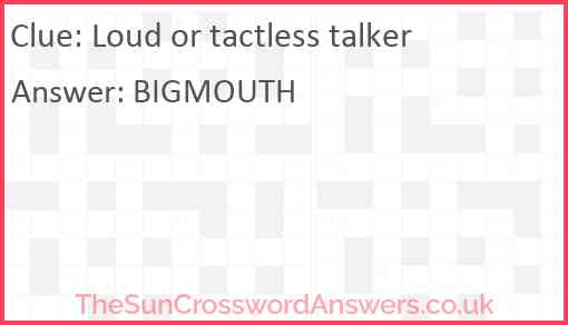 Loud or tactless talker Answer