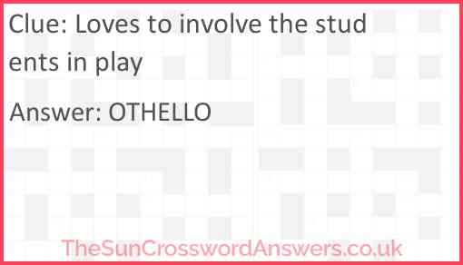 Loves to involve the students in play Answer