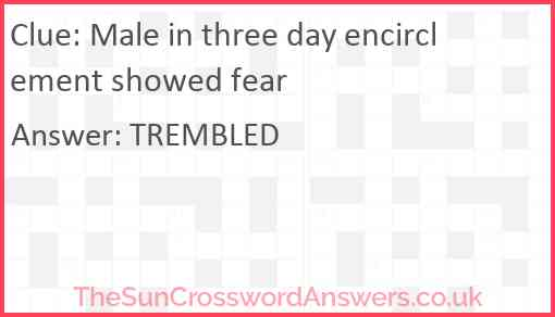 Male in three day encirclement showed fear Answer