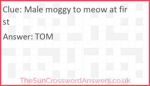 Male moggy to meow at first Answer