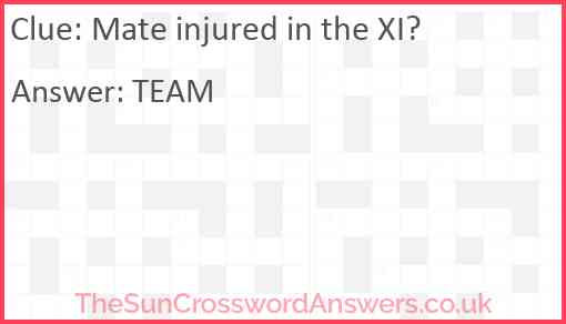 Mate injured in the XI? Answer